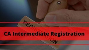 CA Intermediate Registration 2020 – Dates, Process, Eligibility, And Fees